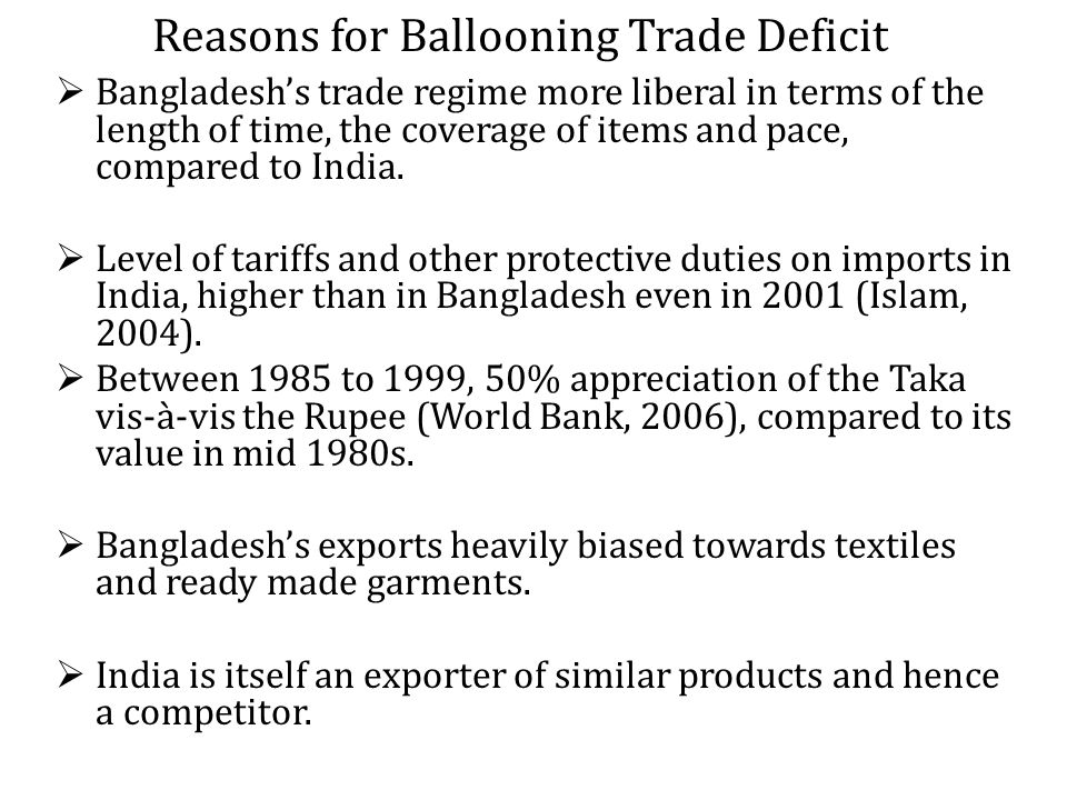 Reasons for Ballooning Trade Deficit Bangladeshs trade regime more liberal in terms of the length of time, the coverage of items and pace, compared to India.