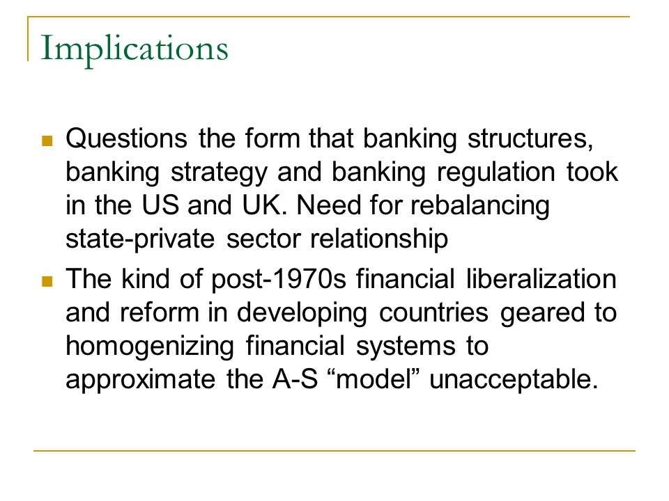 Implications Questions the form that banking structures, banking strategy and banking regulation took in the US and UK.