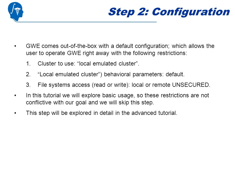 Step 2: Configuration GWE comes out-of-the-box with a default configuration; which allows the user to operate GWE right away with the following restri