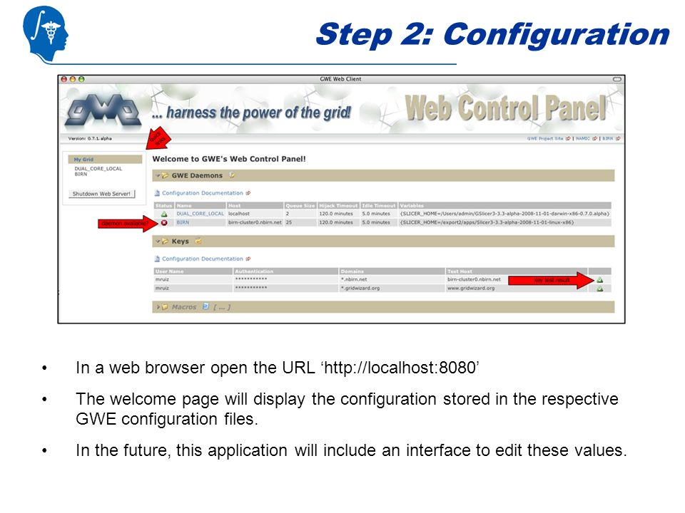 In a web browser open the URL http://localhost:8080 The welcome page will display the configuration stored in the respective GWE configuration files.