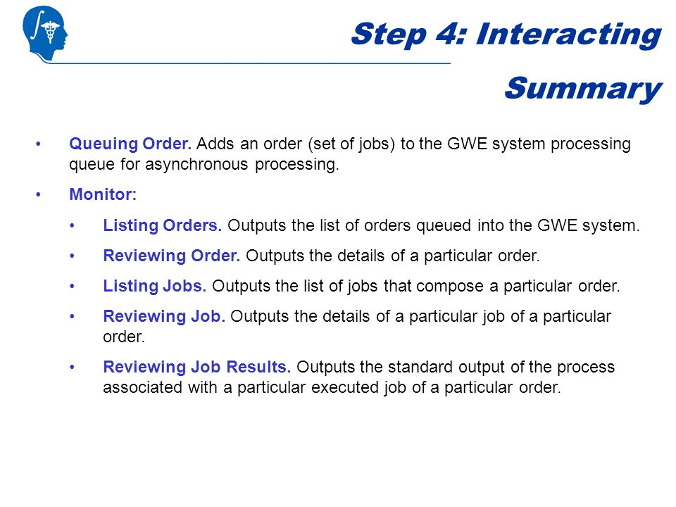 Queuing Order. Adds an order (set of jobs) to the GWE system processing queue for asynchronous processing. Monitor: Listing Orders. Outputs the list o