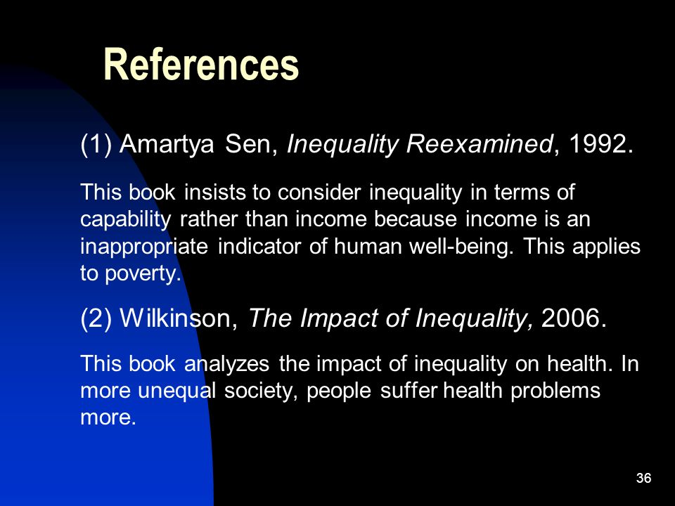 36 References (1) Amartya Sen, Inequality Reexamined, 1992.
