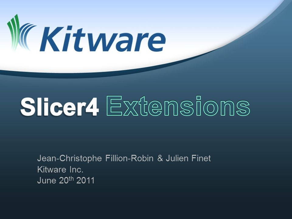 Jean-Christophe Fillion-Robin & Julien Finet Kitware Inc. June 20 th 2011
