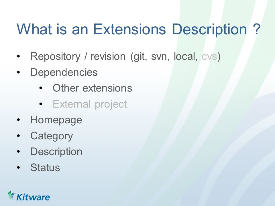 What is an Extensions Description ? Repository / revision (git, svn, local, cvs) Dependencies Other extensions External project Homepage Category Desc
