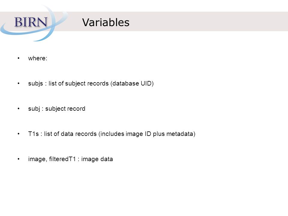 Variables where: subjs : list of subject records (database UID) subj : subject record T1s : list of data records (includes image ID plus metadata) image, filteredT1 : image data