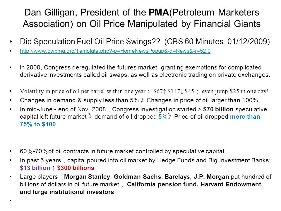 Dan Gilligan, President of the PMA(Petroleum Marketers Association) on Oil Price Manipulated by Financial Giants Did Speculation Fuel Oil Price Swings .