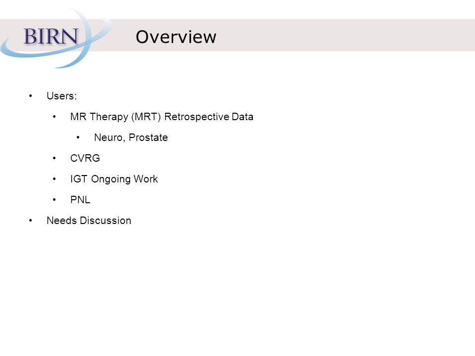 Overview Users: MR Therapy (MRT) Retrospective Data Neuro, Prostate CVRG IGT Ongoing Work PNL Needs Discussion
