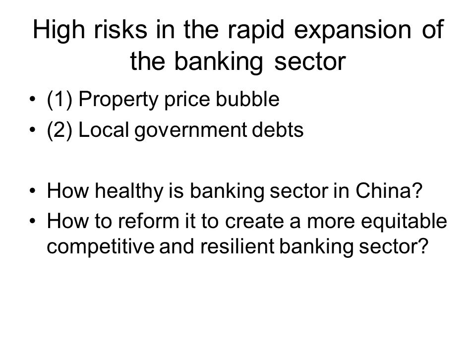 High risks in the rapid expansion of the banking sector (1) Property price bubble (2) Local government debts How healthy is banking sector in China? H