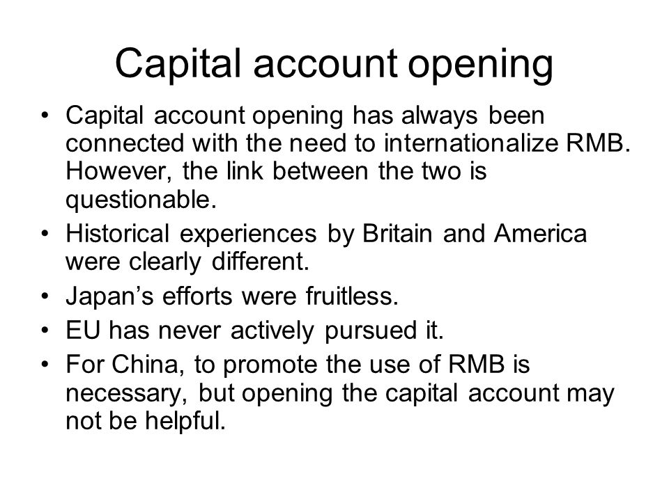 Capital account opening Capital account opening has always been connected with the need to internationalize RMB.