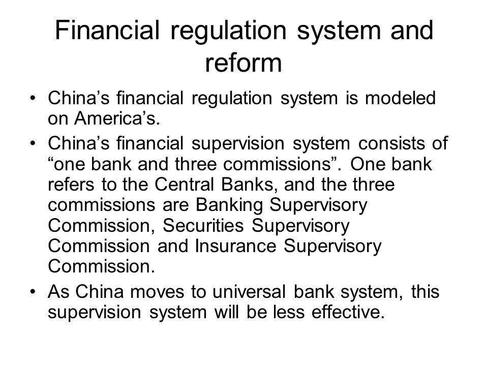 Financial regulation system and reform Chinas financial regulation system is modeled on Americas.