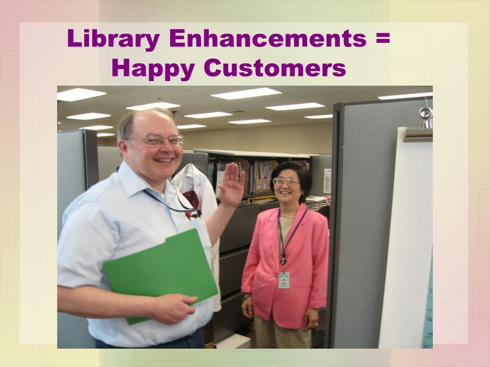 Library Enhancements = Happy Customers