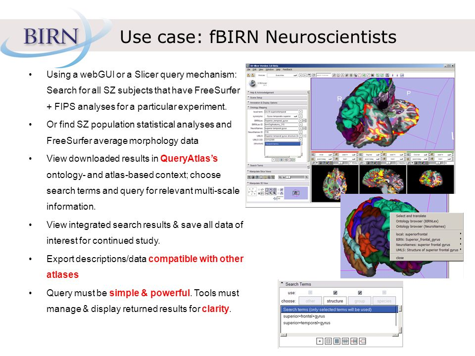 Use case: fBIRN Neuroscientists Using a webGUI or a Slicer query mechanism: Search for all SZ subjects that have FreeSurfer + FIPS analyses for a particular experiment.
