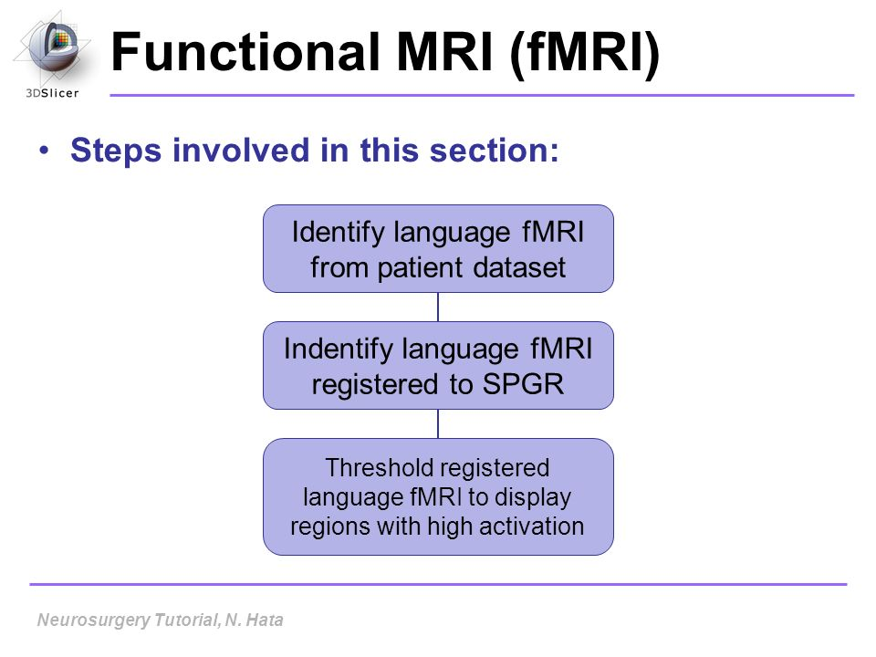 Functional MRI (fMRI) Steps involved in this section: Identify language fMRI from patient dataset Indentify language fMRI registered to SPGR Threshold