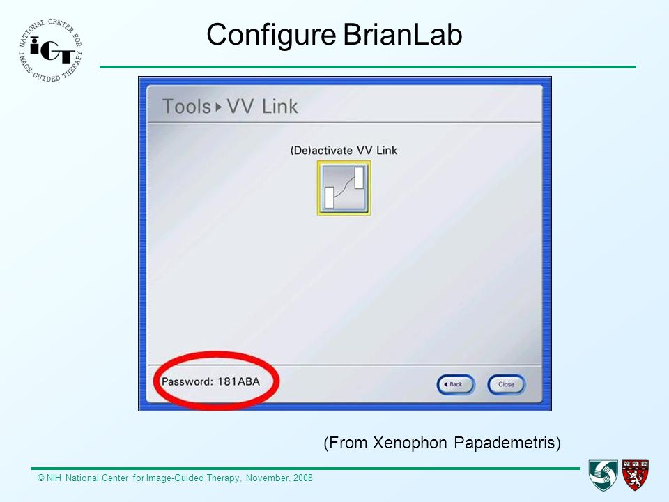 © NIH National Center for Image-Guided Therapy, November, 2008 Configure BrianLab (From Xenophon Papademetris)