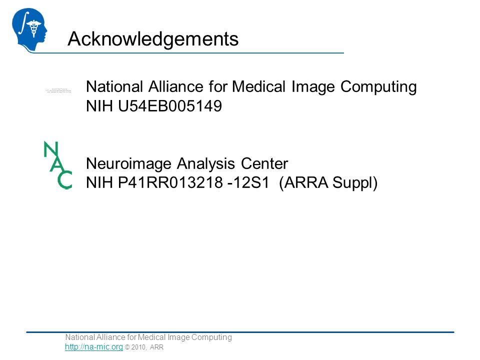National Alliance for Medical Image Computing http://na-mic.org © 2010, ARR http://na-mic.org Acknowledgements National Alliance for Medical Image Com