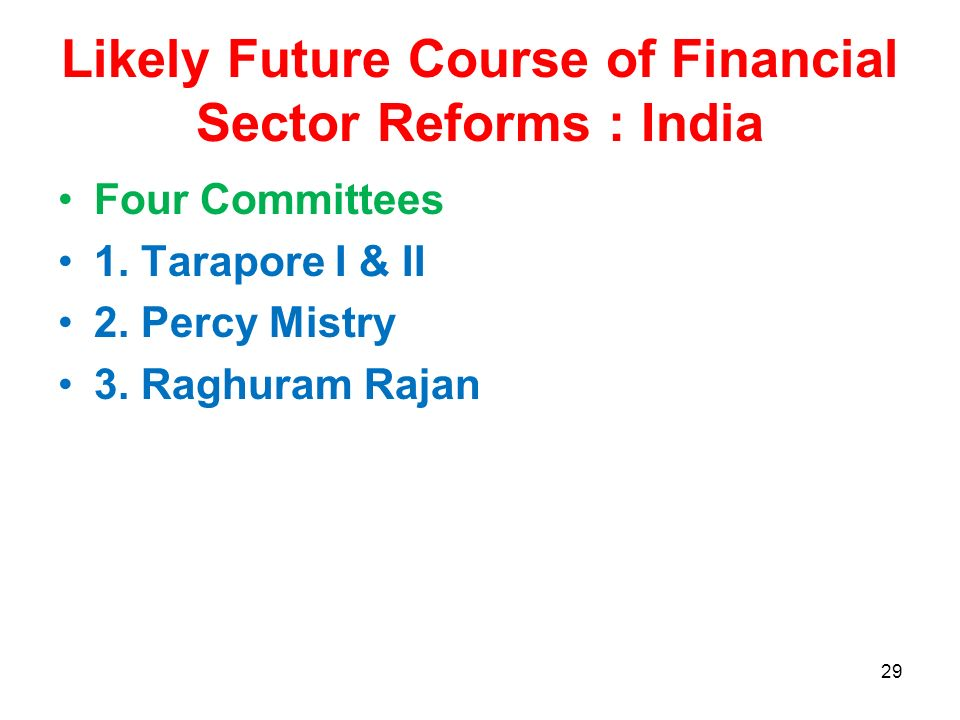 Likely Future Course of Financial Sector Reforms : India Four Committees 1.