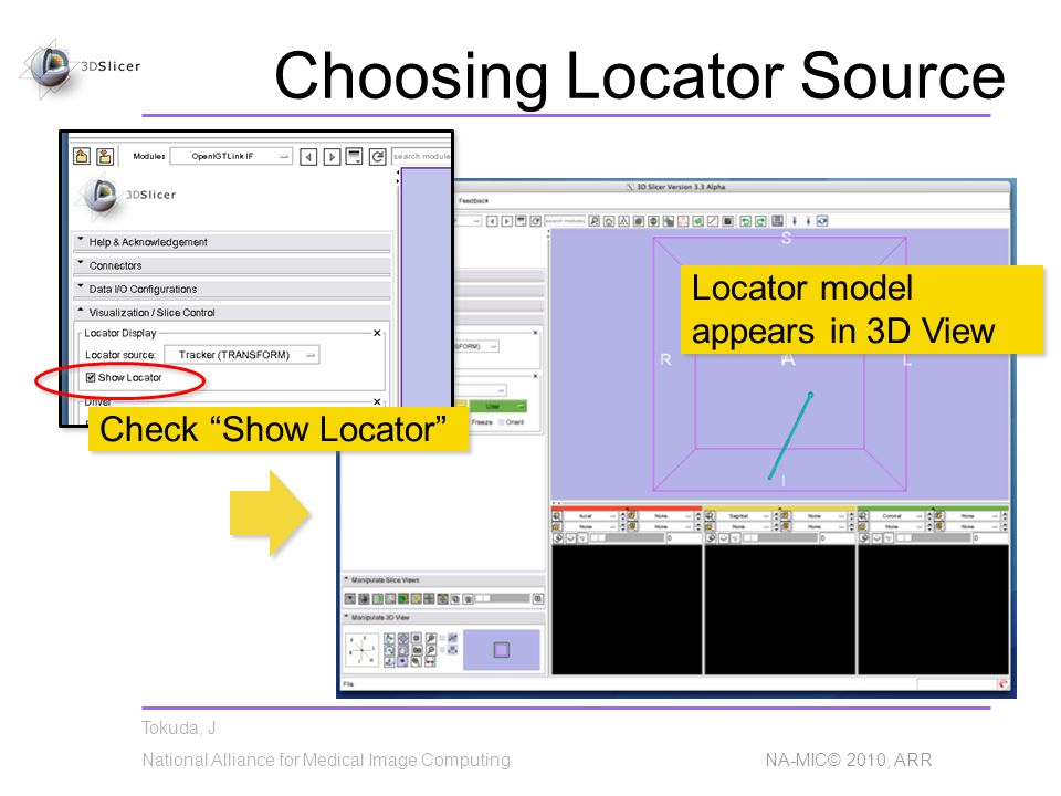 Tokuda, J National Alliance for Medical Image Computing NA-MIC© 2010, ARR Choosing Locator Source Check Show Locator Locator model appears in 3D View