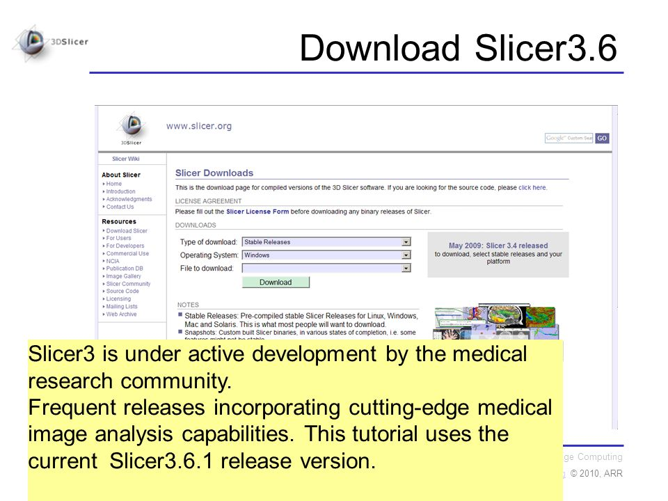 National Alliance for Medical Image Computing http://na-mic.orghttp://na-mic.org © 2010, ARR Sonia Pujol, PhD Slicer3Minute Tutorial Download Slicer3.6 Slicer3 is under active development by the medical research community.