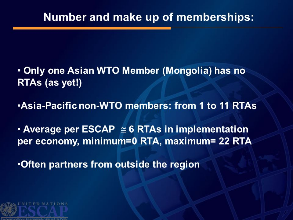 Number and make up of memberships: Only one Asian WTO Member (Mongolia) has no RTAs (as yet!) Asia-Pacific non-WTO members: from 1 to 11 RTAs Average