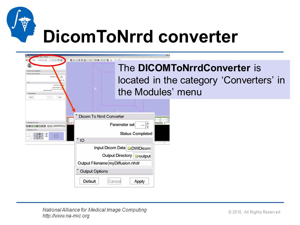 National Alliance for Medical Image Computing http://www.na-mic.org DicomToNrrd converter The DICOMToNrrdConverter is located in the category Converte