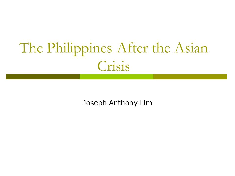 The Philippines After the Asian Crisis Joseph Anthony Lim