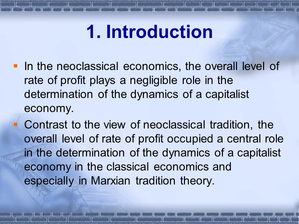 1. Introduction In the neoclassical economics, the overall level of rate of profit plays a negligible role in the determination of the dynamics of a c