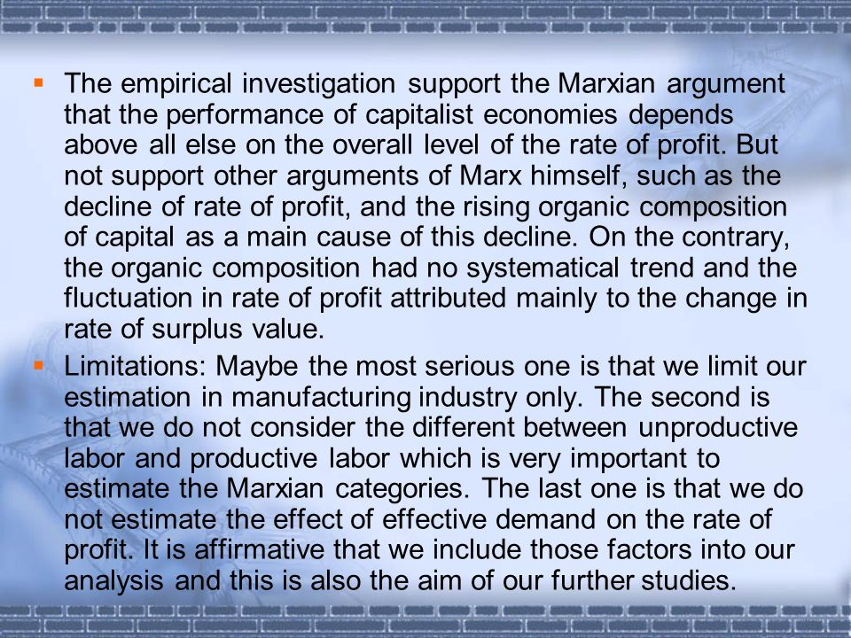 The empirical investigation support the Marxian argument that the performance of capitalist economies depends above all else on the overall level of the rate of profit.