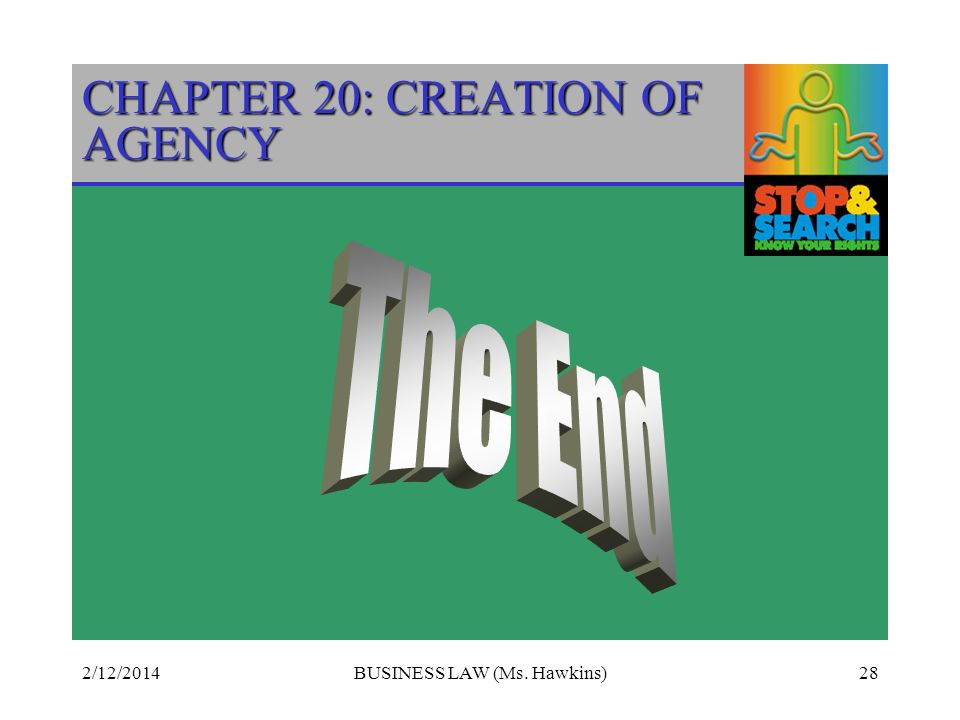 2/12/2014BUSINESS LAW (Ms. Hawkins)28 CHAPTER 20: CREATION OF AGENCY