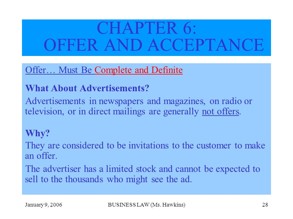 January 9, 2006BUSINESS LAW (Ms. Hawkins)28 Offer… Must Be Complete and Definite What About Advertisements? Advertisements in newspapers and magazines