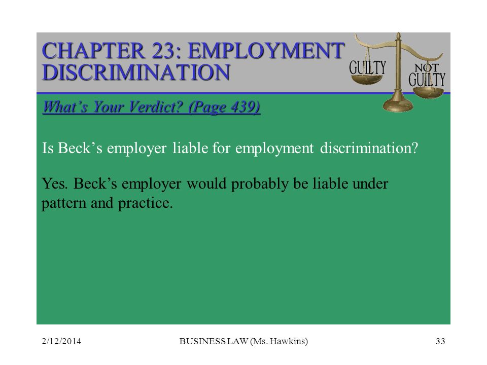 2/12/2014BUSINESS LAW (Ms.Hawkins)33 CHAPTER 23: EMPLOYMENT DISCRIMINATION Whats Your Verdict.