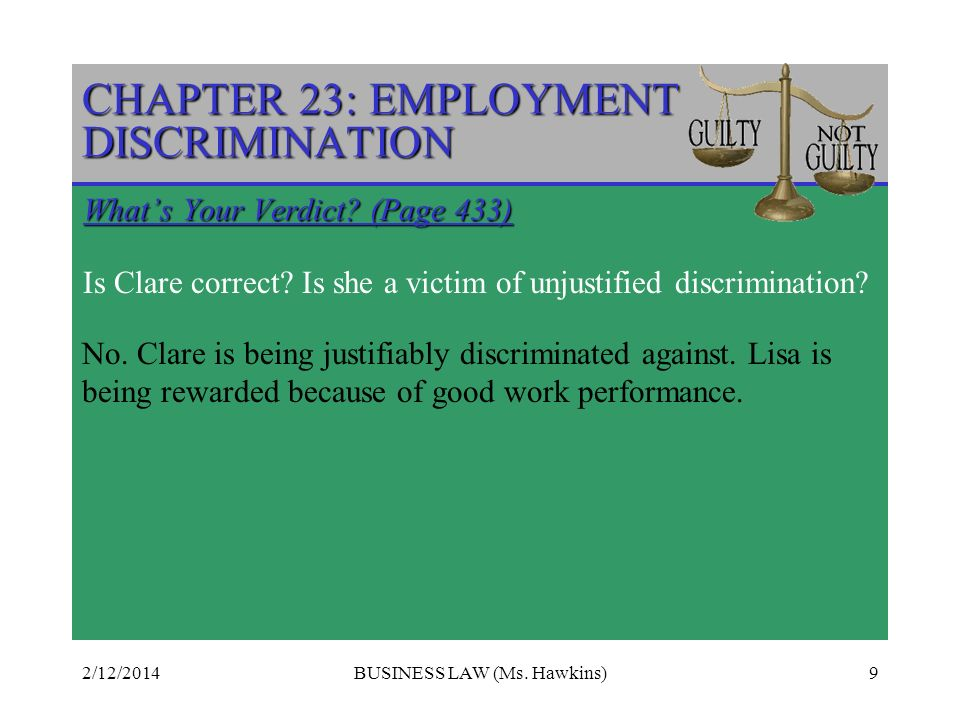 2/12/2014BUSINESS LAW (Ms.Hawkins)9 CHAPTER 23: EMPLOYMENT DISCRIMINATION Whats Your Verdict.