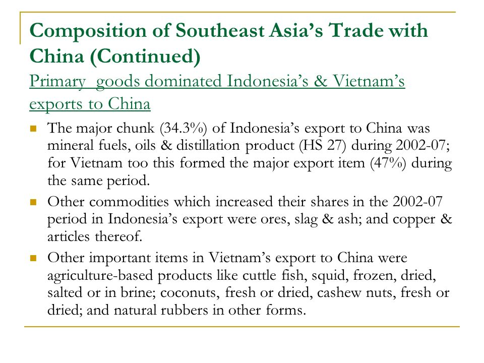 Composition of Southeast Asias Trade with China (Continued) Primary goods dominated Indonesias & Vietnams exports to China The major chunk (34.3%) of