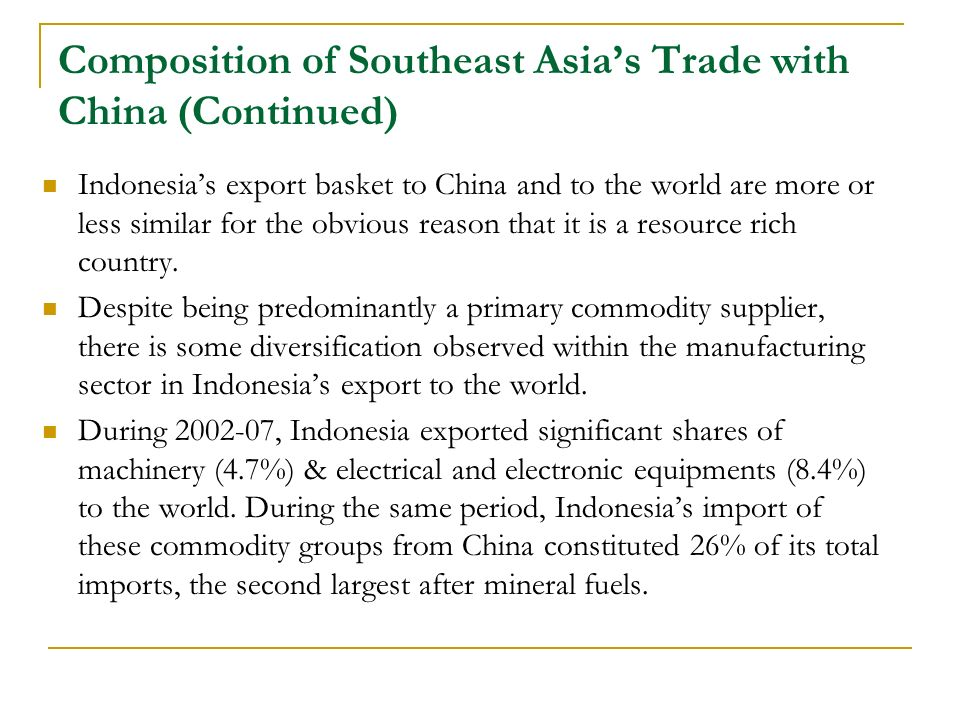 Composition of Southeast Asias Trade with China (Continued) Indonesias export basket to China and to the world are more or less similar for the obviou