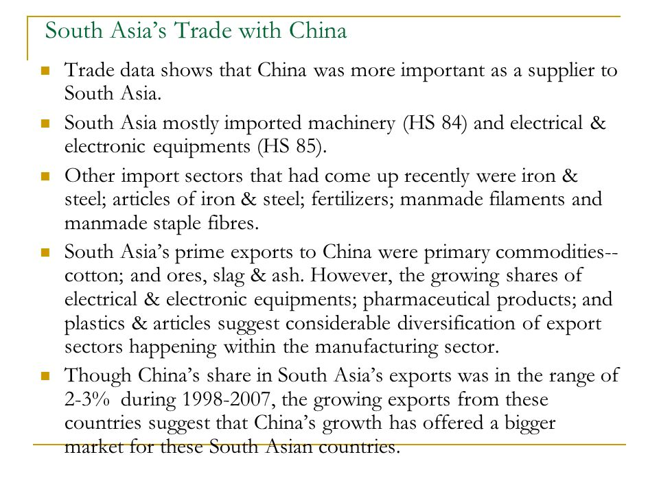 South Asias Trade with China Trade data shows that China was more important as a supplier to South Asia. South Asia mostly imported machinery (HS 84)