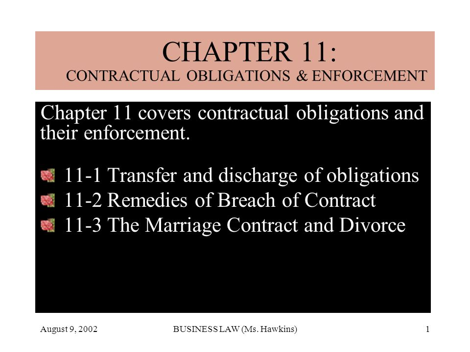 August 9, 2002BUSINESS LAW (Ms. Hawkins)1 Chapter 11 covers contractual obligations and their enforcement. 11-1 Transfer and discharge of obligations