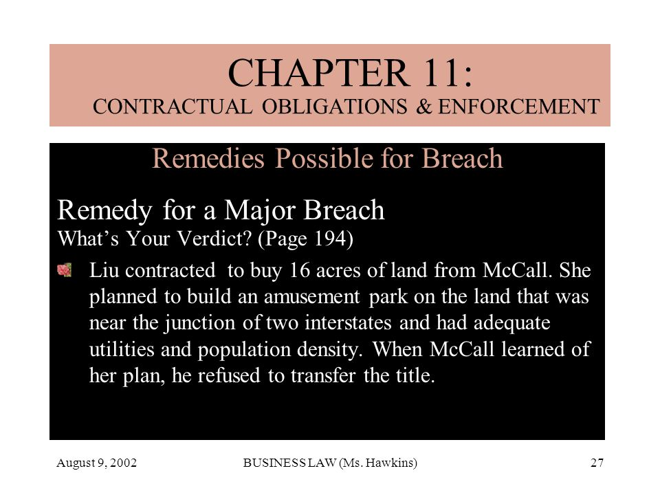 August 9, 2002BUSINESS LAW (Ms. Hawkins)27 Remedies Possible for Breach Remedy for a Major Breach Whats Your Verdict? (Page 194) Liu contracted to buy