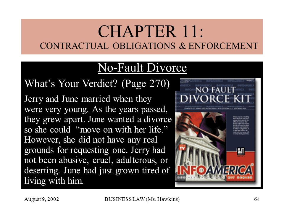 August 9, 2002BUSINESS LAW (Ms. Hawkins)64 CHAPTER 18: MARRIAGE & DIVORCE No-Fault Divorce a Whats Your Verdict? (Page 270) Jerry and June married whe