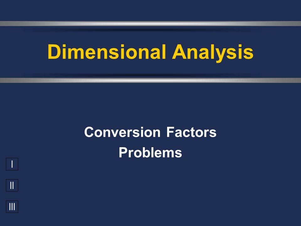 I II III Dimensional Analysis Conversion Factors Problems