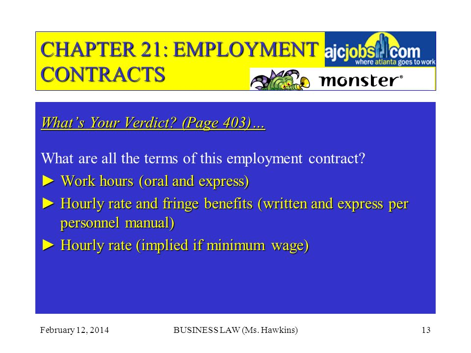 February 12, 2014BUSINESS LAW (Ms. Hawkins)13 CHAPTER 21: EMPLOYMENT CONTRACTS Whats Your Verdict.