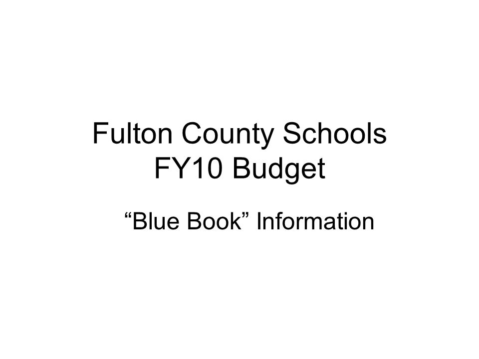 Fulton County Schools FY10 Budget Blue Book Information