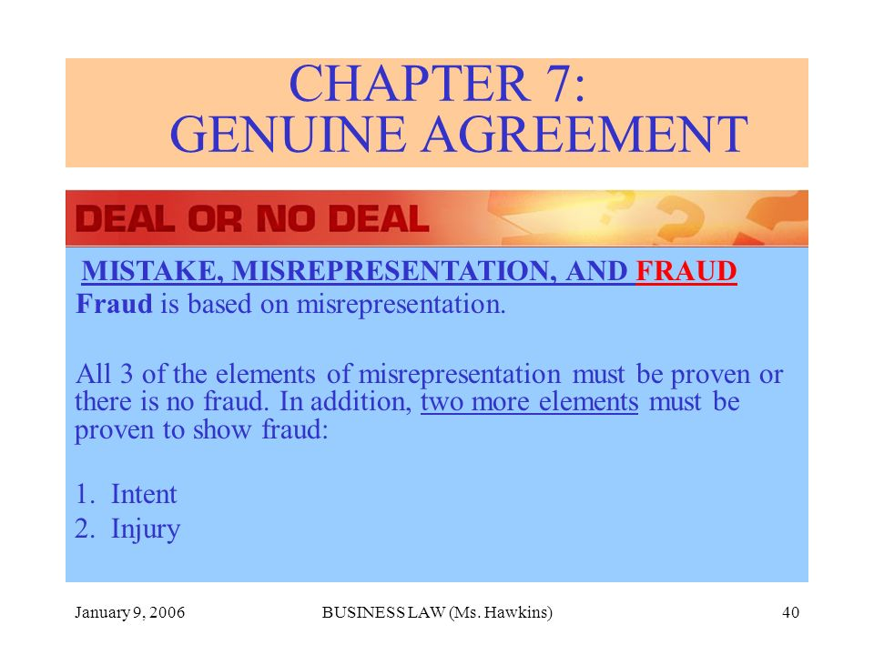 January 9, 2006BUSINESS LAW (Ms. Hawkins)40 Fraud is based on misrepresentation.