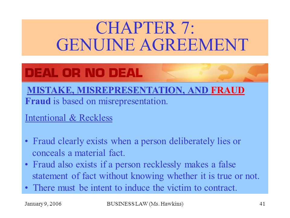 January 9, 2006BUSINESS LAW (Ms. Hawkins)41 Fraud is based on misrepresentation.