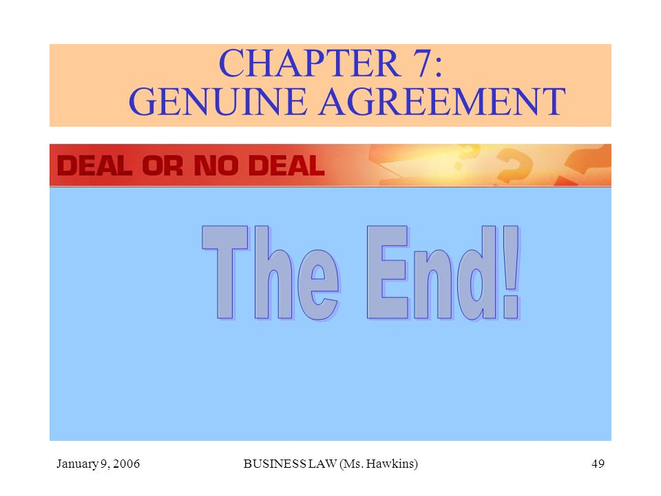 January 9, 2006BUSINESS LAW (Ms. Hawkins)49 CHAPTER 7: GENUINE AGREEMENT