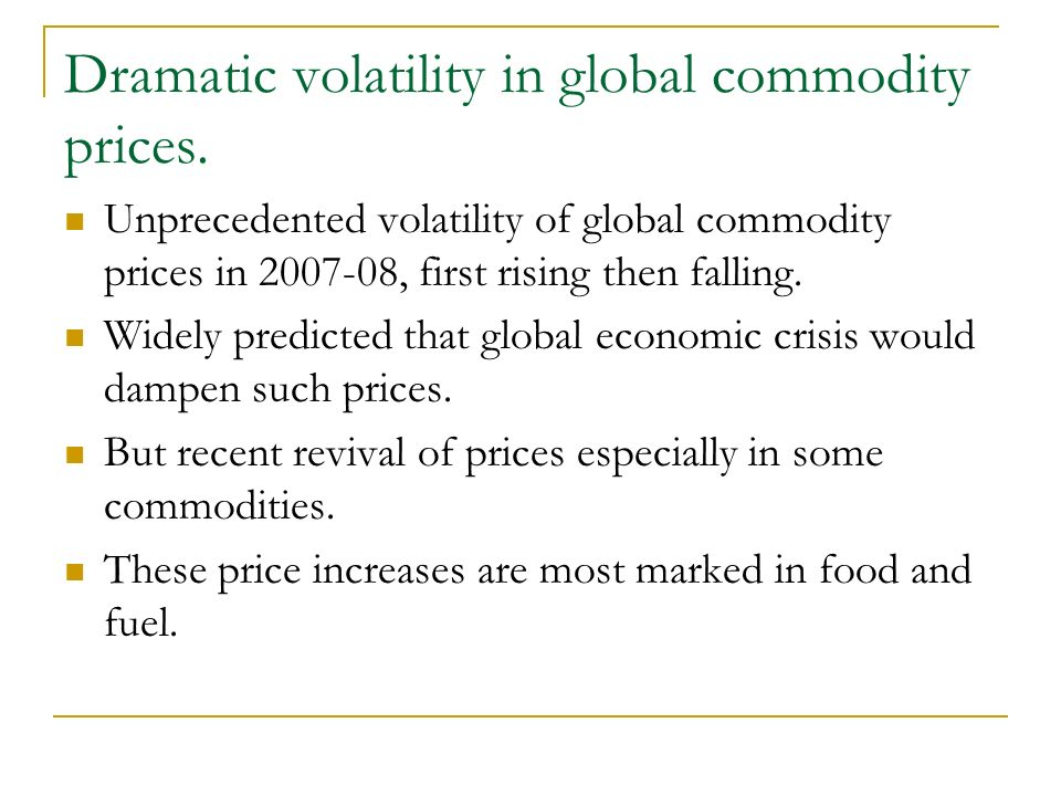 Dramatic volatility in global commodity prices.