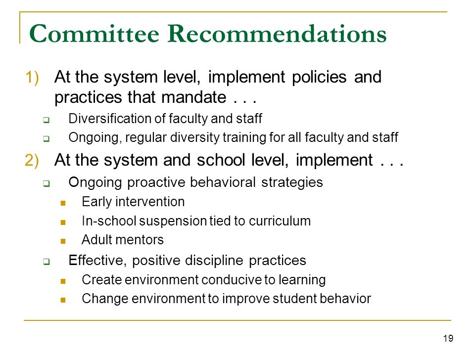 19 Committee Recommendations 1) At the system level, implement policies and practices that mandate...