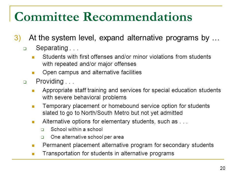 20 Committee Recommendations 3) At the system level, expand alternative programs by … Separating...