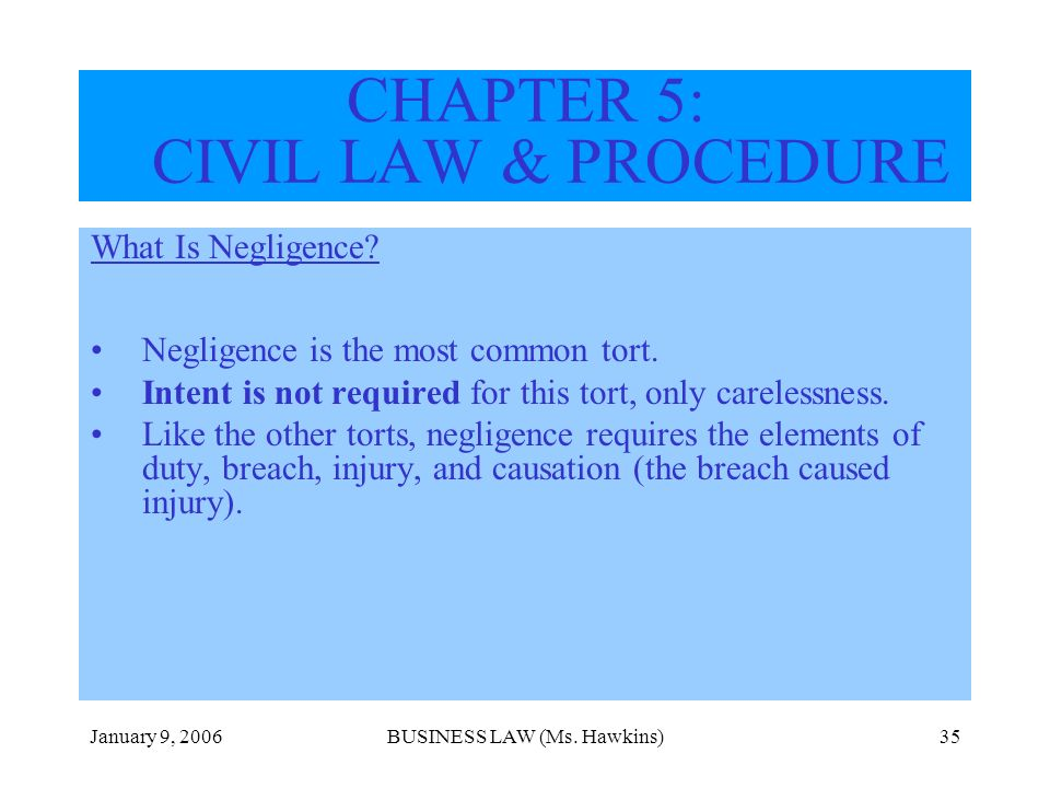 January 9, 2006BUSINESS LAW (Ms.Hawkins)35 CHAPTER 5: CIVIL LAW & PROCEDURE What Is Negligence.