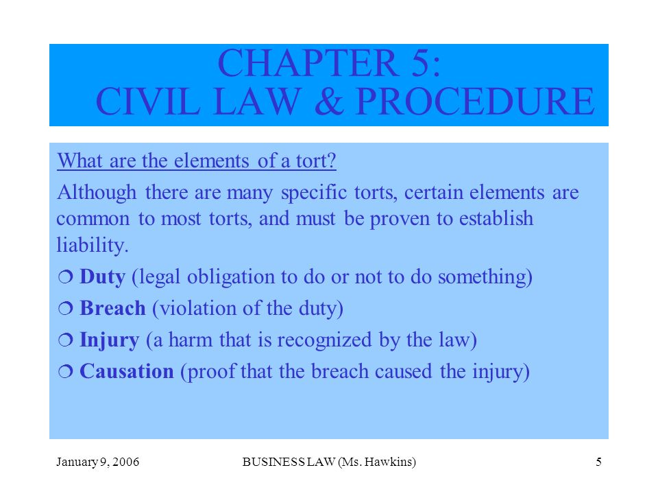 January 9, 2006BUSINESS LAW (Ms. Hawkins)5 What are the elements of a tort.