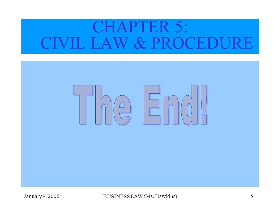 January 9, 2006BUSINESS LAW (Ms. Hawkins)51 CHAPTER 5: CIVIL LAW & PROCEDURE