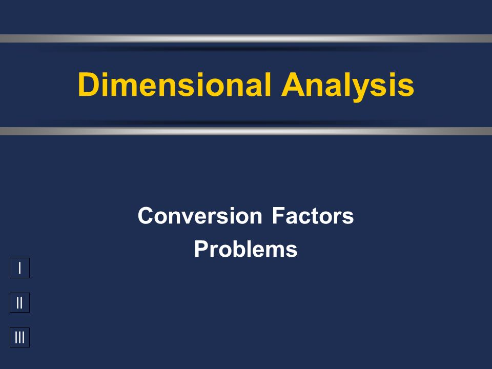 I II III Dimensional Analysis Conversion Factors Problems